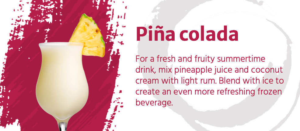 For a fresh & fruity summertime drink, mix pineapple juice and coconut cream with light rum. Blend with ice to create an even more refreshing frozen beverage