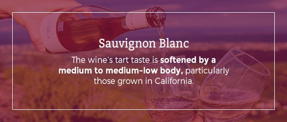Sauvignon Blanc's tart taste is softened by a medium to medium-low body, particularly those grown in California.