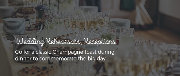 Wedding Rehearsals, Receptions: Go for a classic Champagne toast during dinner to commemorate the big day.