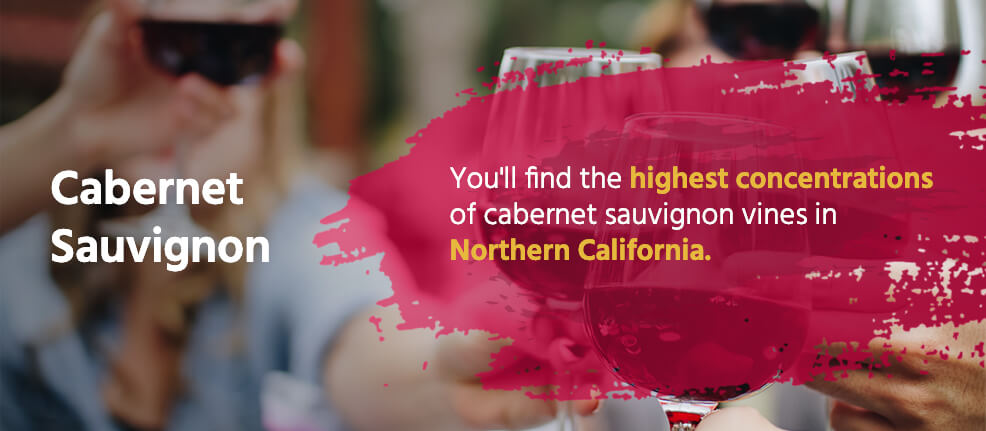 Cabernet Sauvignon: You'll find the highest concentrations of cabernet sauvignon vines in Northern California