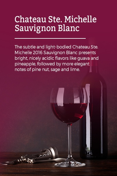 Chateau Ste. Michelle Sauvignon Blanc: The subtle and light-bodied Chateau Ste. Michelle 2016 Sauvignon Blanc presents bright, nicely acidic flavors like guava and pineapple, followed by more elegant notes of pine nut, sage and lime.