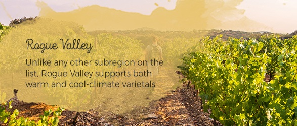 Rogue Valley: Unlike any other subregion on the list, Rogue Valley supports both warm and cool-climate varietals.