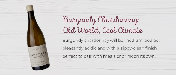 Burgundy chardonnay will be medium-bodied, pleasantly acidic and with a zippy-clean finish perfect to pair with meals or drink on its own.