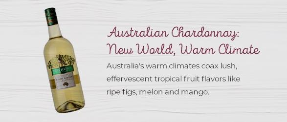 Australia's warm climates coax lush, effervescent tropical fruit flavors like ripe figs, melon and mango.