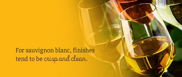 For sauvignon blanc, finishes tend to be crisp and clean.