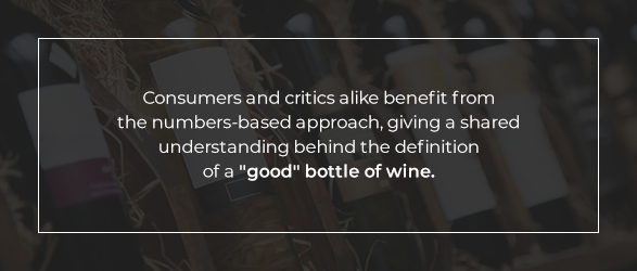 "Consumers and critics alike benefit from the numbers-based approach, giving a shared understanding behind the definition of a ""good"" bottle of wine."
