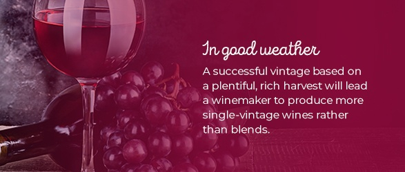In good weather: A successful vintage based on a plentiful, rich harvest will lead a winemaker to produce more single-vintage wines rather than blends.