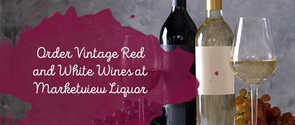 Order Vintage Red and White Wines at Marketview Liquor