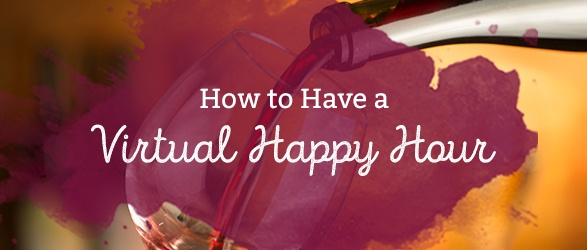 How to Have a Virtual Happy Hour