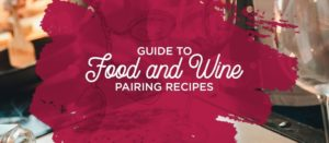 Guide to Food and Wine Pairing Recipes