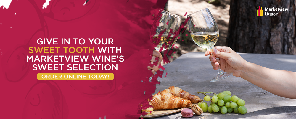 Give-in-to-Your-Sweet-Tooth-With-Marketview-Wines-Sweet-Select