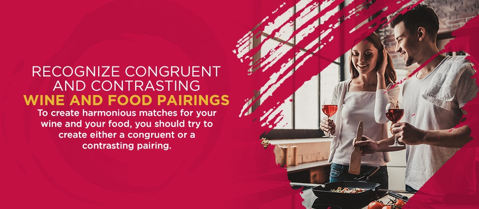 Recognize Congruent and Contrasting Wine and Food Pairings. To create harmonious matches for your wine and your food, you should try to create either a congruent or a contrasting pairing.