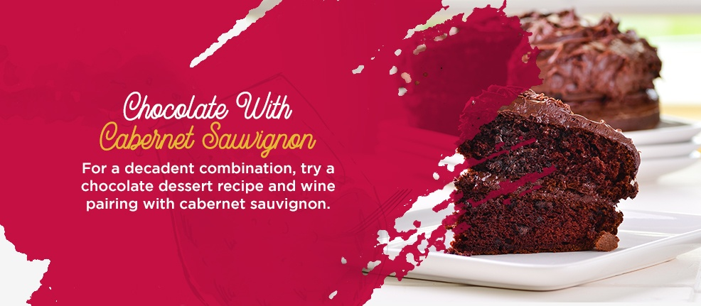 Chocolate With Cabernet Sauvignon. For a decadent combination, try a chocolate dessert recipe and wine pairing with cabernet sauvignon.