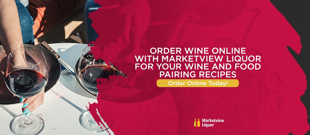 Order Wine Online With Marketview Liquor for-Your Wine and Food Pairing Recipes. Order Online Today!
