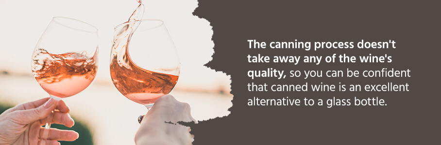 The canning process doesn't take away any of the wine's quality, so you can be confident that canned wine is an excellent alternative to a glass bottle.