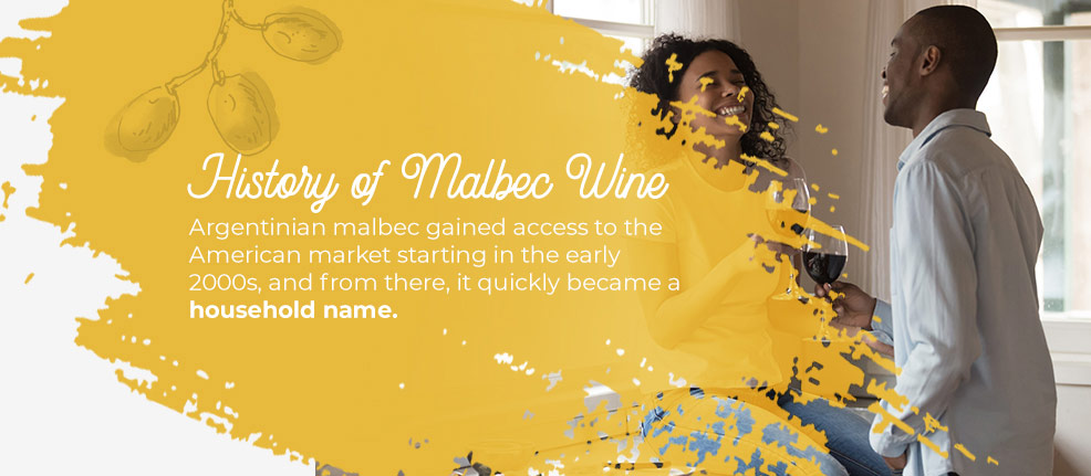 Argentinian malbec gained access to the American market starting in the early 2000s, and from there, it quickly became a household name.