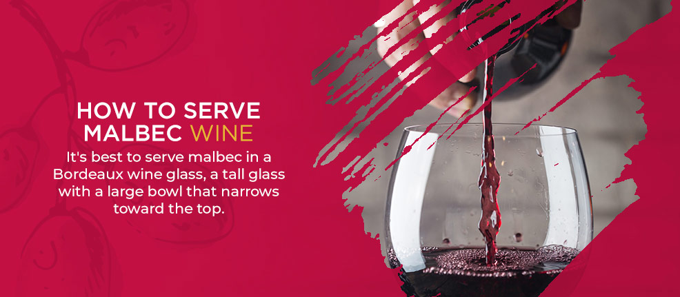 How to Serve Malbec Wine. It's best to serve malbec in a Bordeaux wine glass, a tall glass with a large bowl that narrows toward the top.