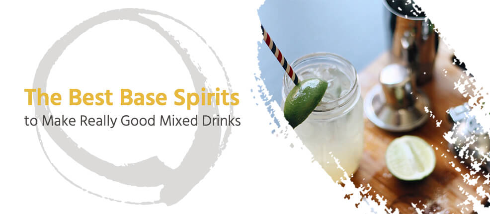 The Best Base Spirits to Make Really Good Mixed Drinks