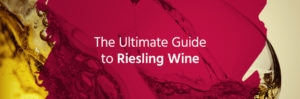 The Ultimate Guide to Riesling Wine