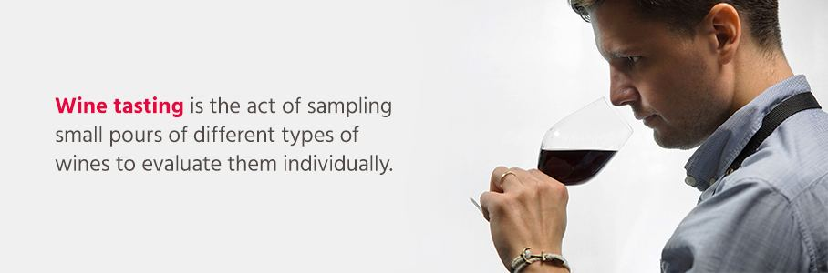 Wine tasting is the act of sampling small pours of different types of wines to evaluate them individually.