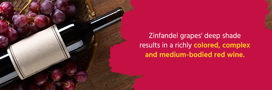 Zinfandel grapes' deep shade results in a richly colored, complex and medium-bodied red wine.