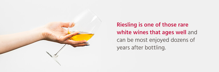 Riesling is one of those rare white wines that ages well and can be most enjoyed dozens of years after bottling.
