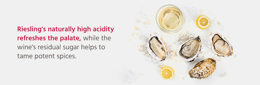 Riesling's naturally high acidity refreshes the palate, while the wine's residual sugar helps to tame potent spices.